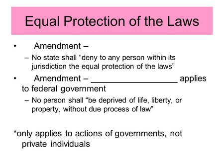 "Equal Protection of the Laws Amendment – –No state shall ""deny to any person within its jurisdiction the equal protection of the laws"" Amendment – applies."