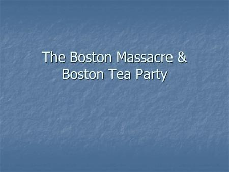 The Boston Massacre & Boston Tea Party