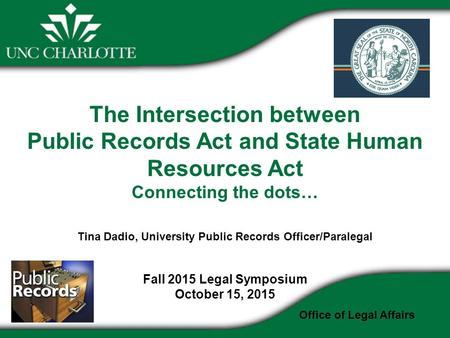 The Intersection between Public Records Act and State Human Resources Act Connecting the dots… Tina Dadio, University Public Records Officer/Paralegal.