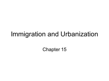 Immigration and Urbanization Chapter 15. Massive Immigration Immigrate – to move to another country Various Countries – 1.Germany – 26% 2.Ireland – 16%