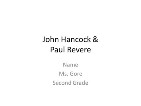 John Hancock & Paul Revere Name Ms. Gore Second Grade.