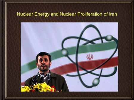 Nuclear Energy and Nuclear Proliferation of Iran.