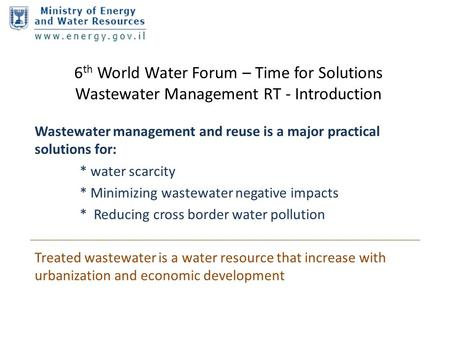 6 th World Water Forum – Time for Solutions Wastewater Management RT - Introduction Wastewater management and reuse is a major practical solutions for: