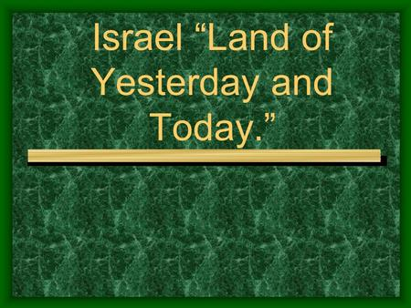"Israel ""Land of Yesterday and Today."". The Kingdom of Israel Israel became a kingdom when King David took over the surrounding areas and claimed."
