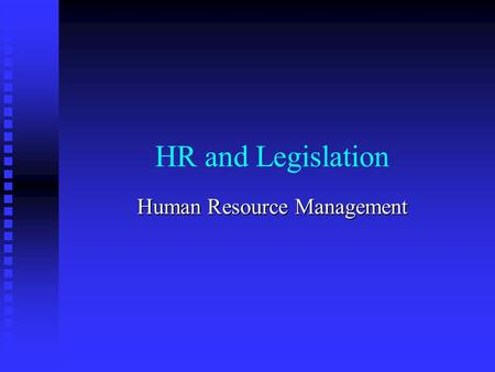 HR and Legislation Human Resource Management. Legislation Affecting HR n CRA 1964: Title VII n Other CRAs n ADEA n Older Worker Protection Act n FMLA.