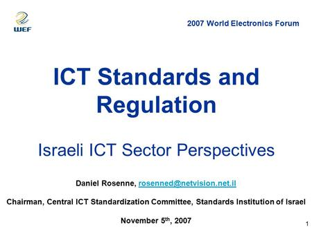 1 ICT Standards and Regulation Israeli ICT Sector Perspectives Daniel Rosenne, Chairman, Central ICT.