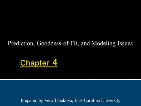Prediction, Goodness-of-Fit, and Modeling Issues Prepared by Vera Tabakova, East Carolina University.