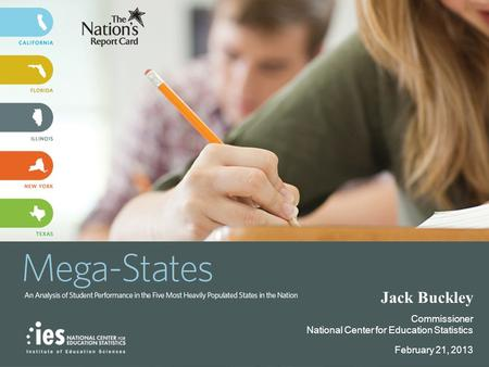 Jack Buckley Commissioner National Center for Education Statistics February 21, 2013.
