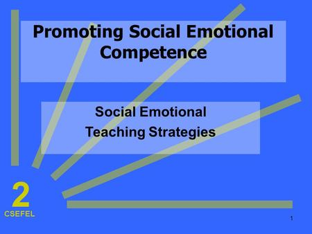 1 Promoting Social Emotional Competence Social Emotional Teaching Strategies CSEFEL 2.