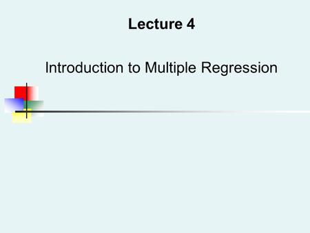 Lecture 4 Introduction to Multiple Regression. Learning Objectives In this chapter, you learn: How to develop a multiple regression model How to interpret.