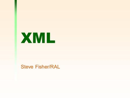 XML Steve Fisher/RAL. 20 October 2000XML - Steve Fisher/RAL2 Warning Information may not be all completely up to date.