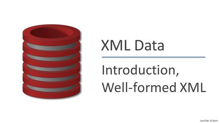 Jennifer Widom XML Data Introduction, Well-formed XML.