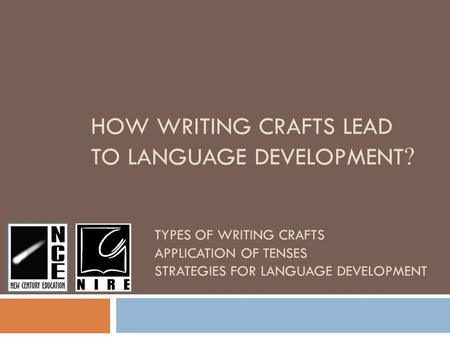 HOW WRITING CRAFTS LEAD TO LANGUAGE DEVELOPMENT ? TYPES OF WRITING CRAFTS APPLICATION OF TENSES STRATEGIES FOR LANGUAGE DEVELOPMENT.