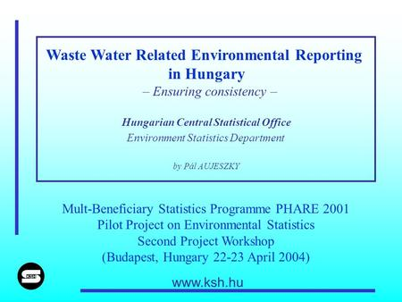 Waste Water Related Environmental Reporting in Hungary – Ensuring consistency – Hungarian Central Statistical Office Environment Statistics Department.