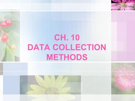 CH. 10 DATA COLLECTION METHODS. Sources of Data Primary sources –Primary data refer to information obtained firsthand by the researcher on the variables.