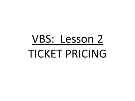 VBS: Lesson 2 TICKET PRICING. Sports Marketing Learning Target(s) I will be able to determine and set the price level for my VBS tickets. I will be able.