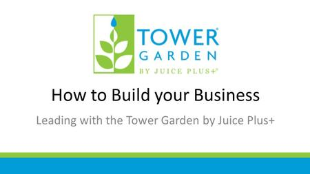 How to Build your Business Leading with the Tower Garden by Juice Plus+