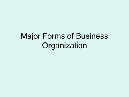 Major Forms of Business Organization. Sole Proprietorship Business Owned by One Person.