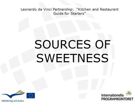 "SOURCES OF SWEETNESS Leonardo da Vinci Partnership: ""Kitchen and Restaurant Guide for Starters"""
