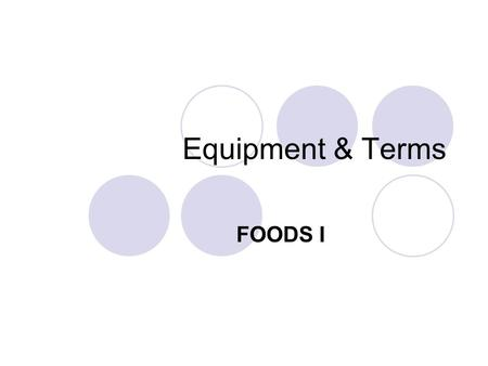 Equipment & Terms FOODS I.