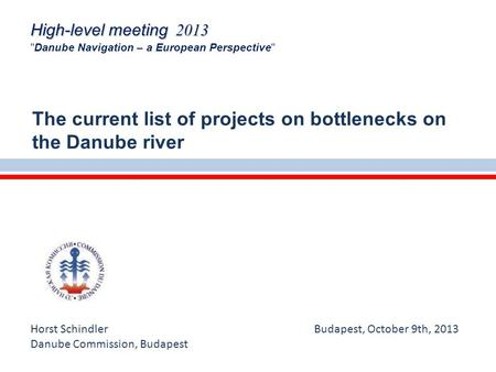 Horst Schindler Budapest, October 9th, 2013 Danube Commission, Budapest The current list of projects on bottlenecks on the Danube river High-level meeting.
