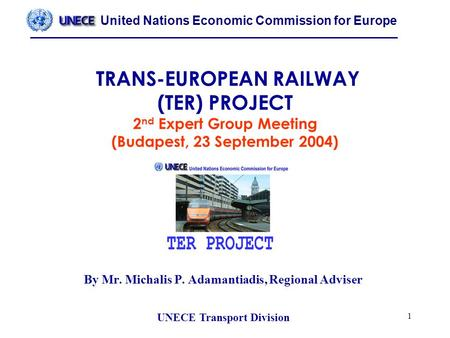 United Nations Economic Commission for Europe UNECE Transport Division 1 TRANS-EUROPEAN RAILWAY (TER) PROJECT 2 nd Expert Group Meeting (Budapest, 23 September.