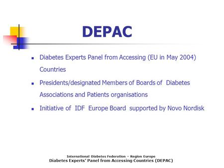 International Diabetes Federation – Region Europe Diabetes Experts' Panel from Accessing Countries (DEPAC) DEPAC Diabetes Experts Panel from Accessing.