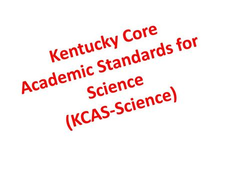 Kentucky Core Academic Standards for Science (KCAS-Science)