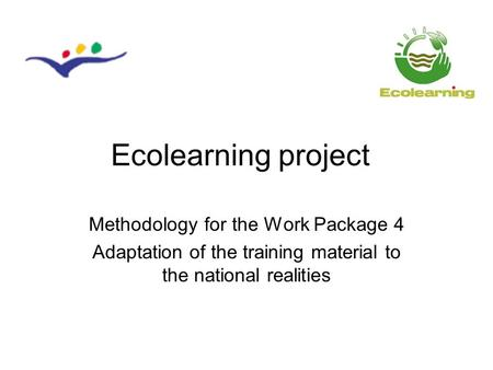 Ecolearning project Methodology for the Work Package 4 Adaptation of the training material to the national realities.