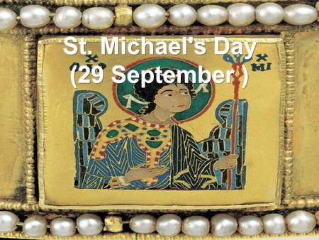 Introductory it is Michaelmas, the feast of Saint Michael the Archangel (also the Feast of Saints Michael, Gabriel, Uriel and Raphael, the Feast of the.