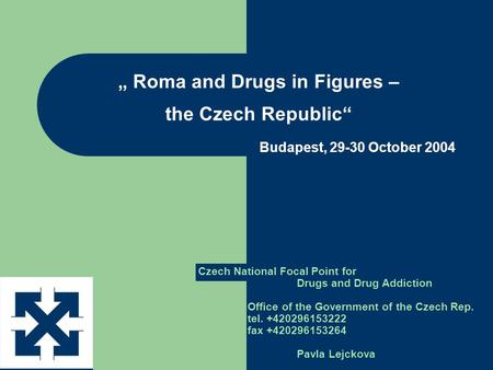 """ Roma and Drugs in Figures – the Czech Republic"" Budapest, 29-30 October 2004 Czech National Focal Point for Drugs and Drug Addiction Office of the Government."
