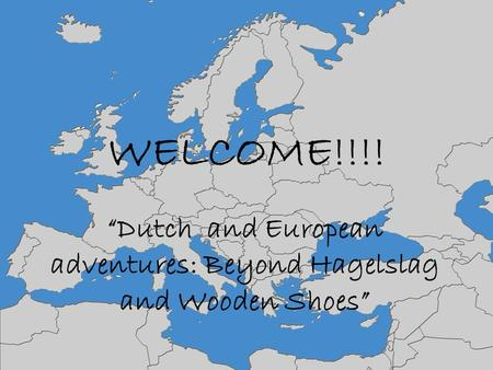 "WELCOME!!!! ""Dutch and European adventures: Beyond Hagelslag and Wooden Shoes"""