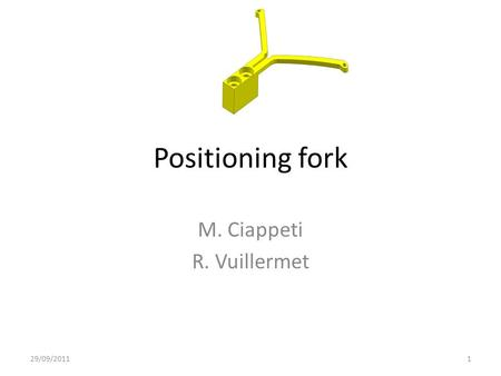 Positioning fork M. Ciappeti R. Vuillermet 29/09/20111.
