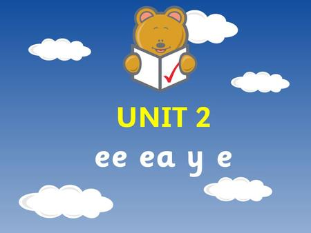 UNIT 2 ee ea y e. Day 1 What we're learning: To read words containing the phoneme /ee/. How did we do? We can recognise at least 4 ways of representing.
