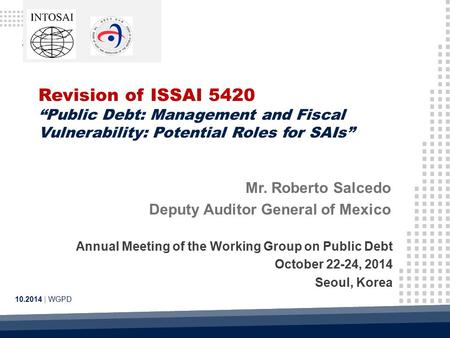 "Revision of ISSAI 5420 ""Public Debt: Management and Fiscal Vulnerability: Potential Roles for SAIs"" 10.2014 