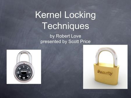 Kernel Locking Techniques by Robert Love presented by Scott Price.