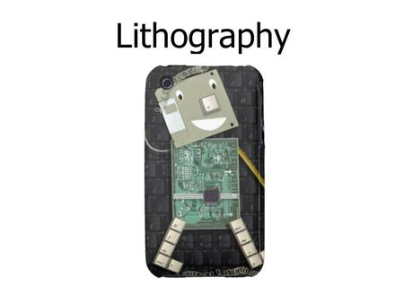 Lithography. MAIN TYPES OF LITHOGRAPHY: * Photolithography * Electron beam lithography –X-ray lithography –Focused ion beam lithography –Neutral atomic.