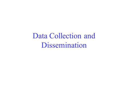 Data Collection and Dissemination. Learning Objectives Understand Trickle – an data dissemination protocol for WSNs Understand data collection protocols.
