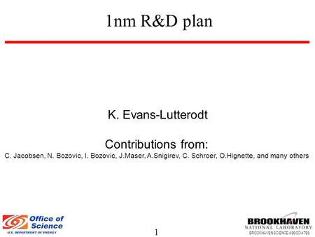 1nm R&D plan K. Evans-Lutterodt Contributions from: