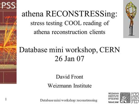 1 Database mini workshop: reconstressing athena RECONSTRESSing: stress testing COOL reading of athena reconstruction clients Database mini workshop, CERN.