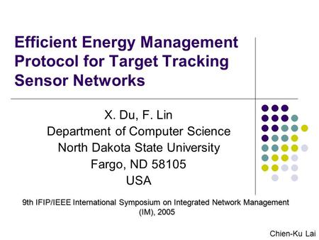 Efficient Energy Management Protocol for Target Tracking Sensor Networks X. Du, F. Lin Department of Computer Science North Dakota State University Fargo,