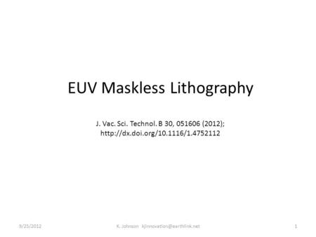 EUV Maskless Lithography J. Vac. Sci. Technol. B 30, 051606 (2012);  9/25/20121K. Johnson