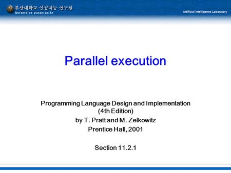 Parallel execution Programming Language Design and Implementation (4th Edition) by T. Pratt and M. Zelkowitz Prentice Hall, 2001 Section 11.2.1.