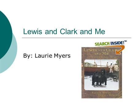 Lewis and Clark and Me By: Laurie Myers Vocabulary We watch the ships from the docks. A. hillsides B. platforms.