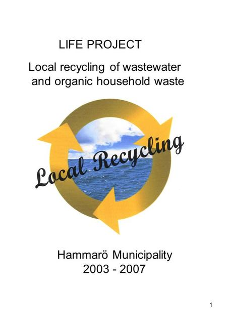 1 LIFE PROJECT Local recycling of wastewater and organic household waste Hammarö Municipality 2003 - 2007.