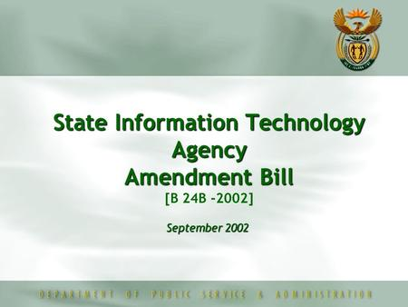 State Information Technology Agency Amendment Bill State Information Technology Agency Amendment Bill [B 24B -2002] September 2002.