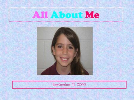 All About Me September 11, 2000 My Favorite Things One of my favorite things is my teacher. She inspires me. I've always like horse back riding. It's.