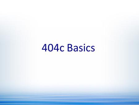 404c Basics. 404(c) Defined Permits retirement plans to transfer the responsibility and the liability – for selecting among the investment options in.