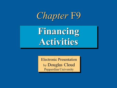 9-1 Financing Activities Electronic Presentation by Douglas Cloud Pepperdine University Chapter F9.