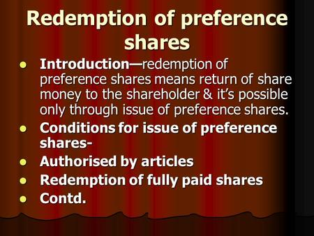 Redemption of preference shares Introduction—redemption of preference shares means return of share money to the shareholder & it's possible only through.